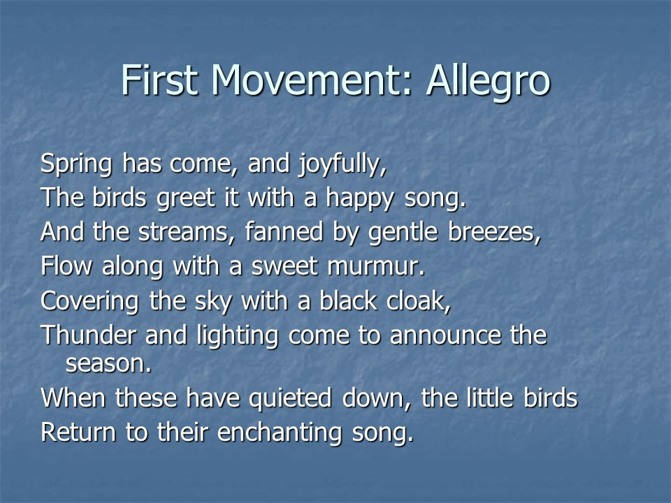 First Movement: Allegro Spring has come, and joyfully, The birds greet it with a happy song.
