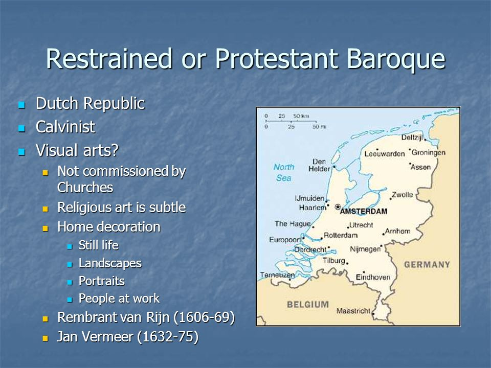 Restrained or Protestant Baroque Dutch Republic Dutch Republic Calvinist Calvinist Visual arts? Visual arts? Not commissioned by Churches Not commissi