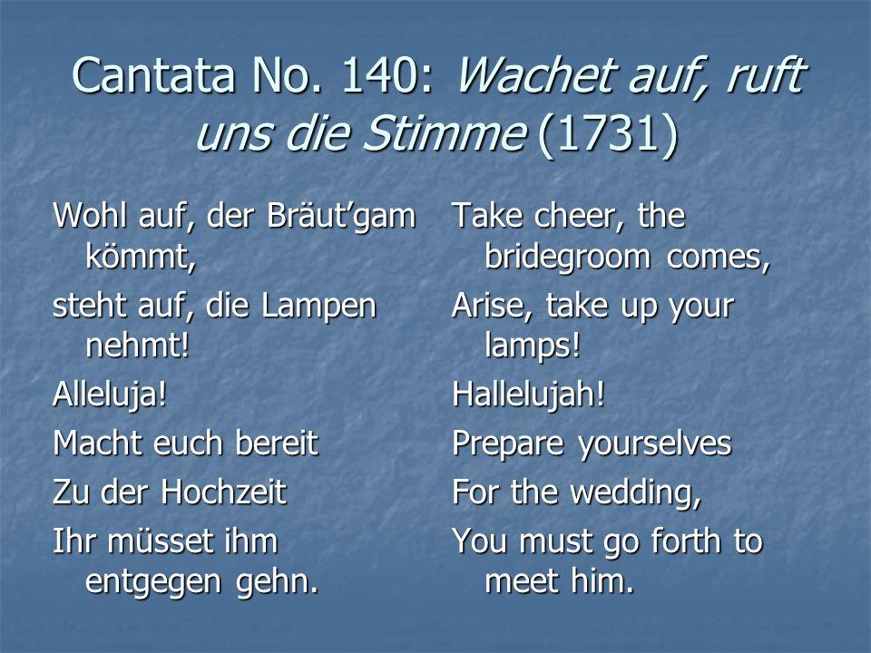 Cantata No. 140: Wachet auf, ruft uns die Stimme (1731) Wohl auf, der Bräutgam kömmt, steht auf, die Lampen nehmt! Alleluja! Macht euch bereit Zu der