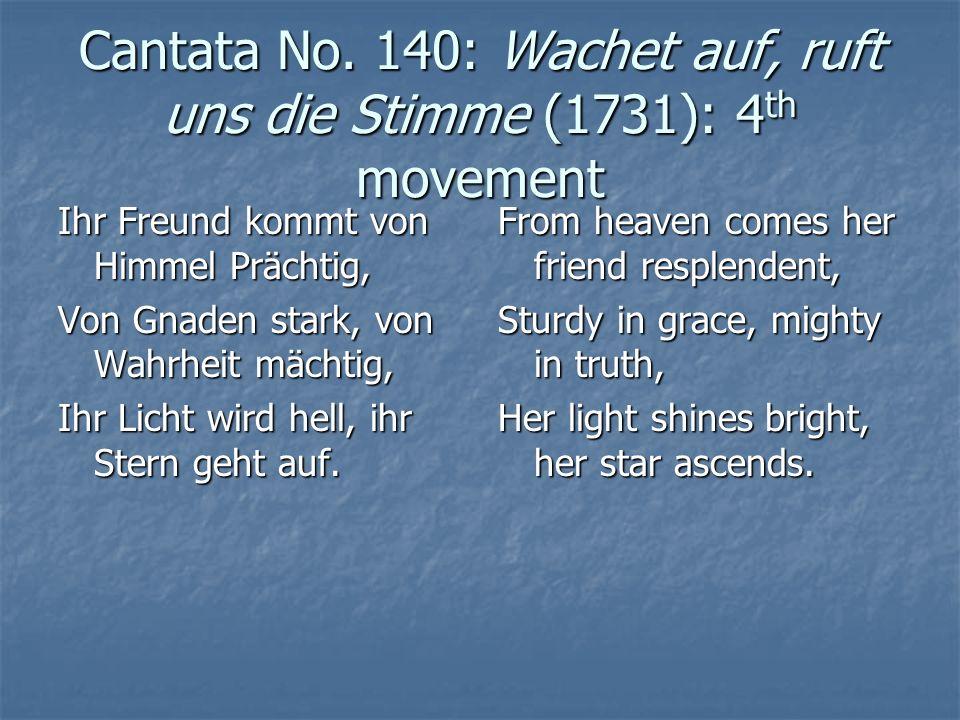 Cantata No. 140: Wachet auf, ruft uns die Stimme (1731): 4 th movement Ihr Freund kommt von Himmel Prächtig, Von Gnaden stark, von Wahrheit mächtig, I