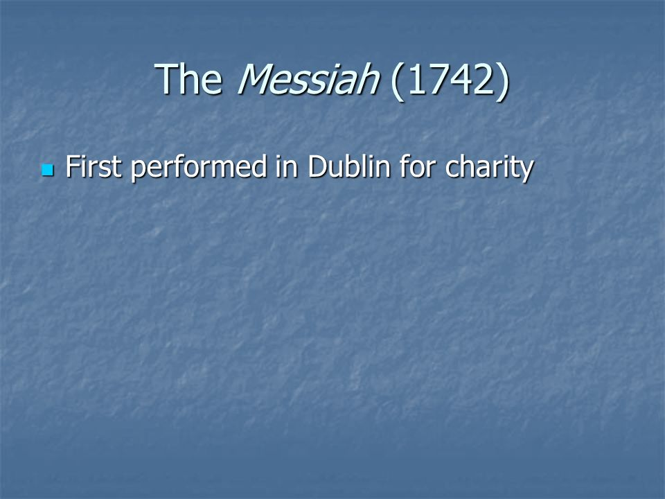 The Messiah (1742) First performed in Dublin for charity First performed in Dublin for charity