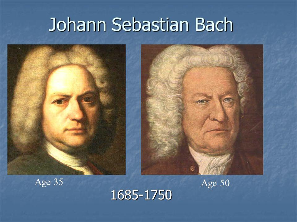 Johann Sebastian Bach 1685-1750 Age 35 Age 50