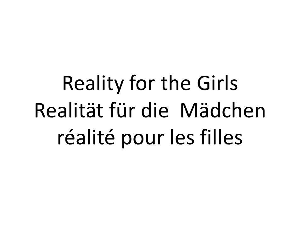 Reality for the Girls Realität für die Mädchen réalité pour les filles