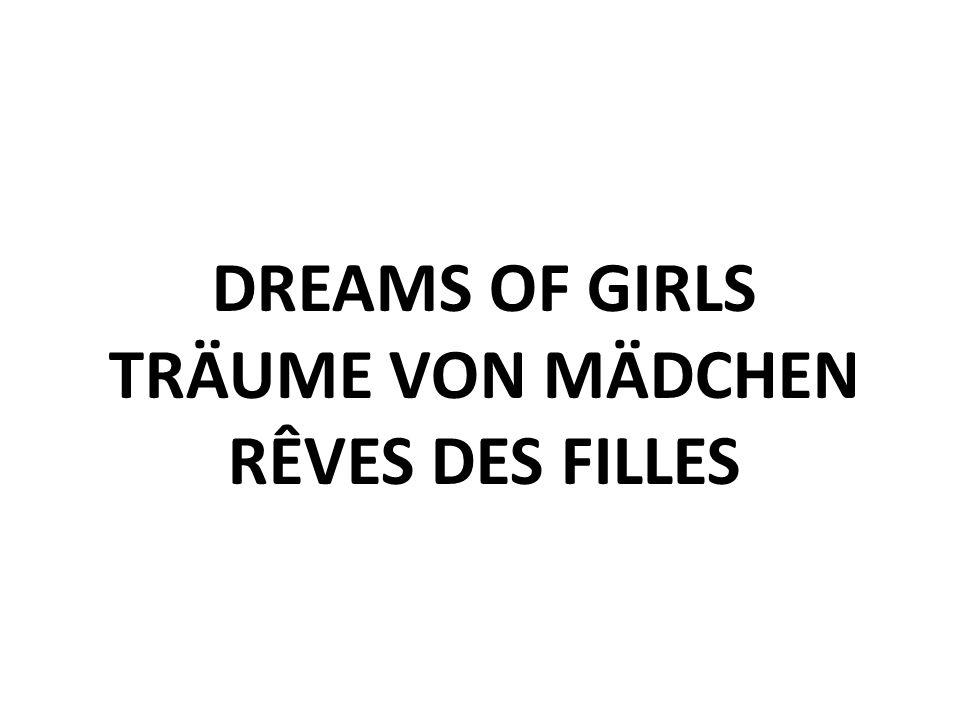 DREAMS OF GIRLS TRÄUME VON MÄDCHEN RÊVES DES FILLES