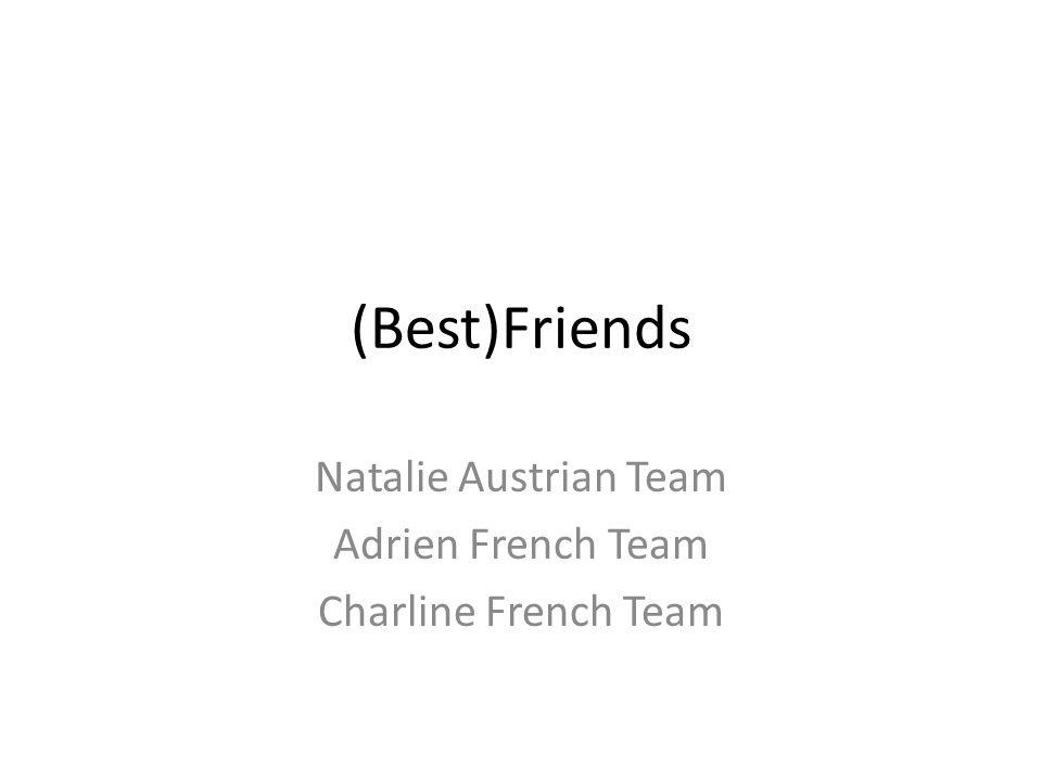 (Best)Friends Natalie Austrian Team Adrien French Team Charline French Team