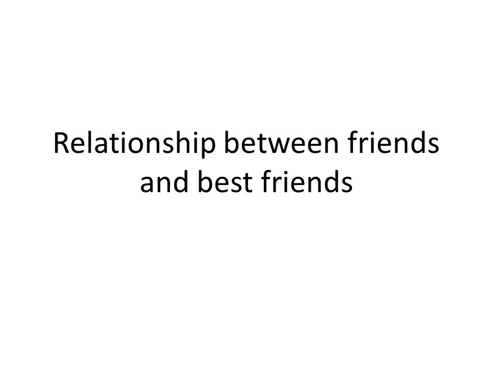 Relationship between friends and best friends