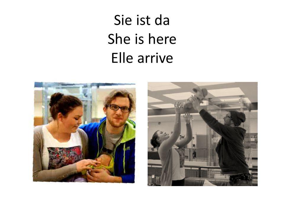 Sie ist da She is here Elle arrive