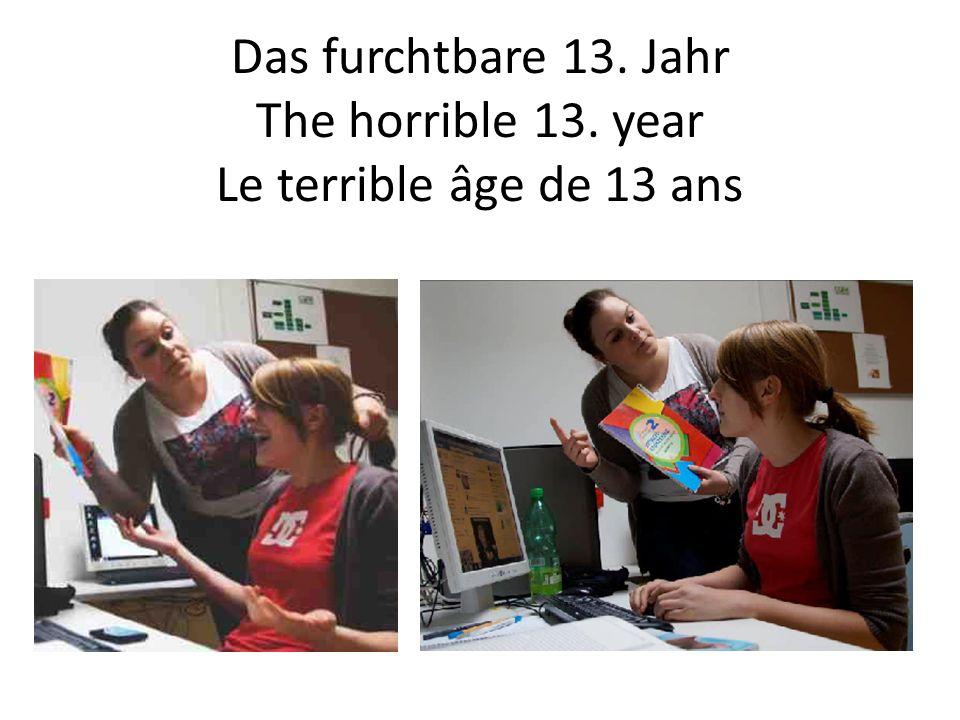 Das furchtbare 13. Jahr The horrible 13. year Le terrible âge de 13 ans