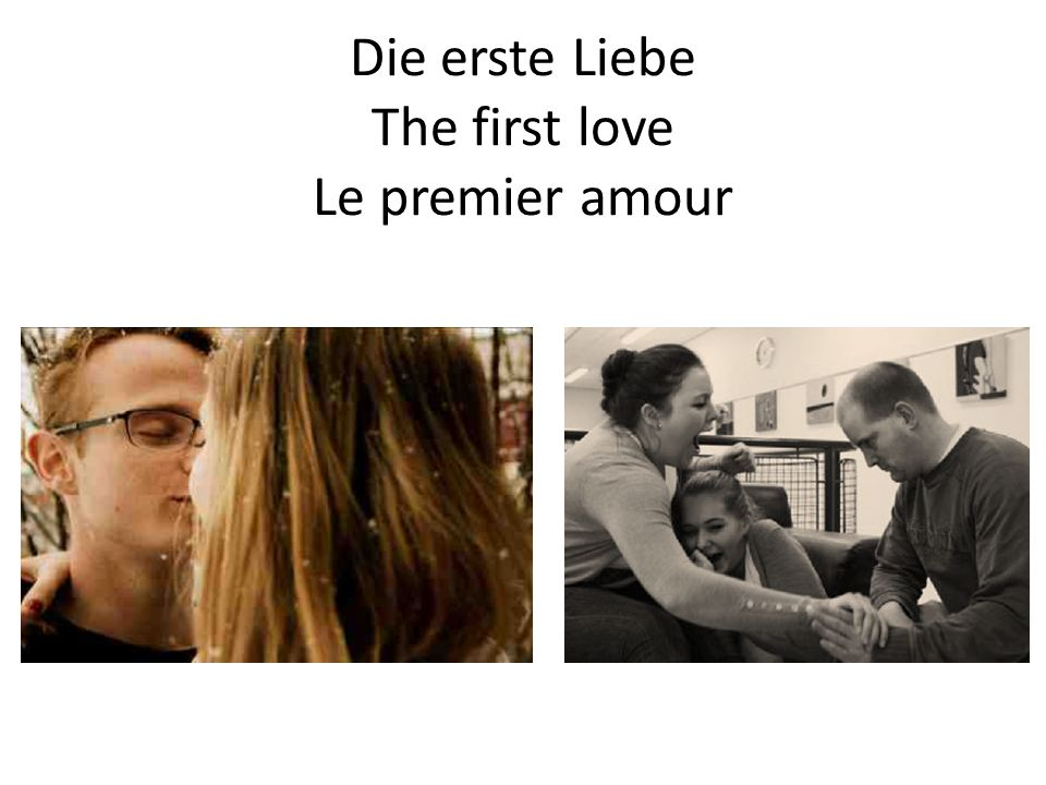 Die erste Liebe The first love Le premier amour