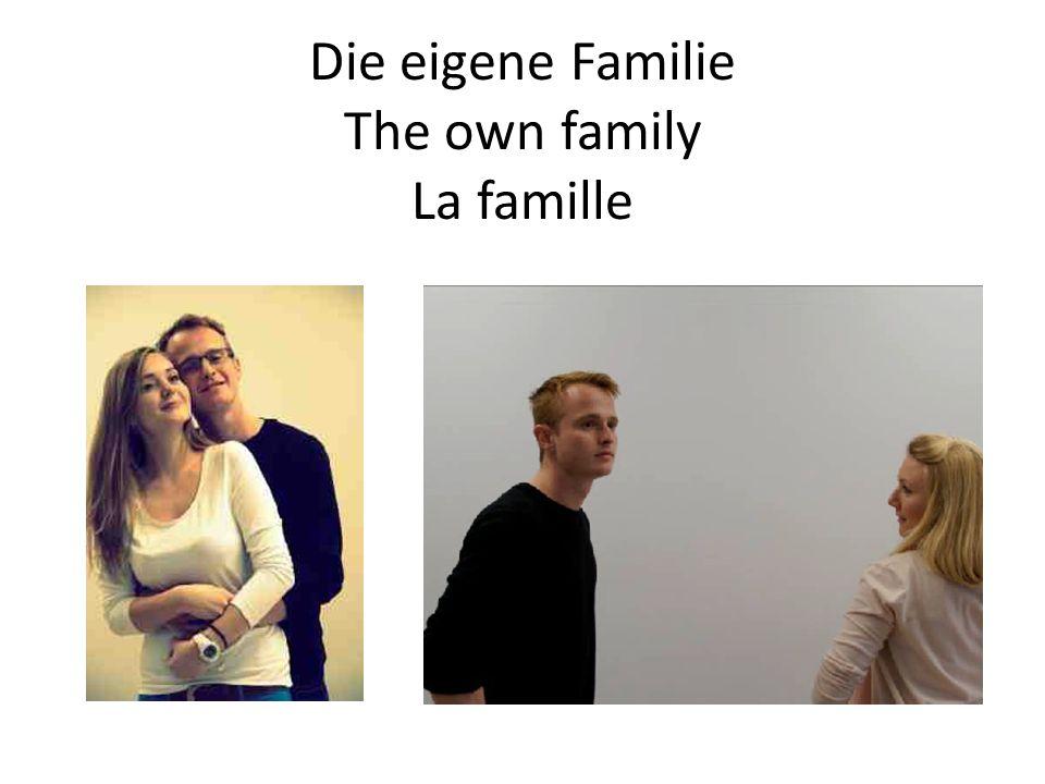 Die eigene Familie The own family La famille