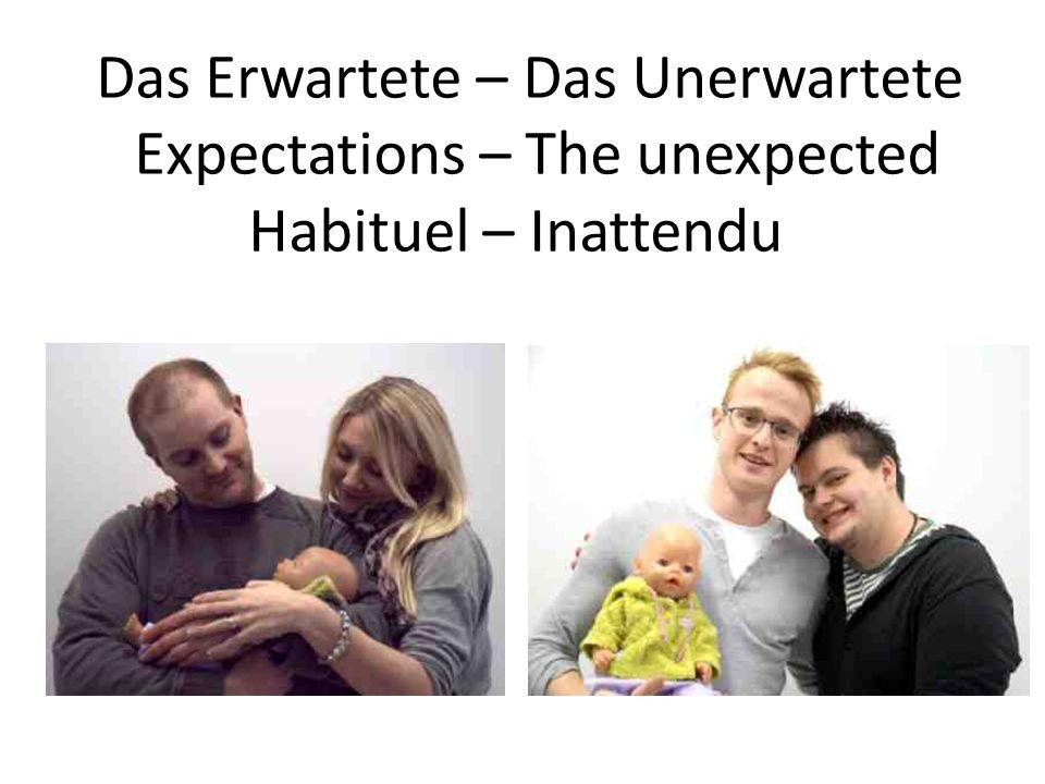 Das Erwartete – Das Unerwartete Expectations – The unexpected Habituel – Inattendu