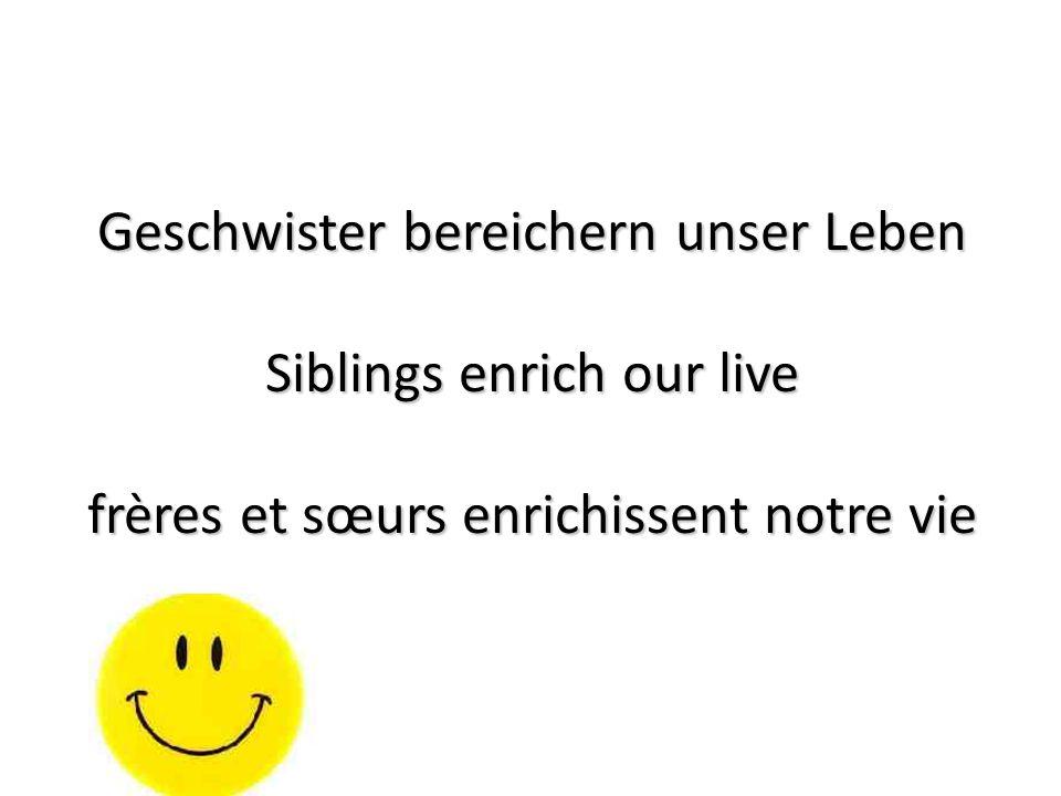 Geschwister bereichern unser Leben Siblings enrich our live frères et sœurs enrichissent notre vie