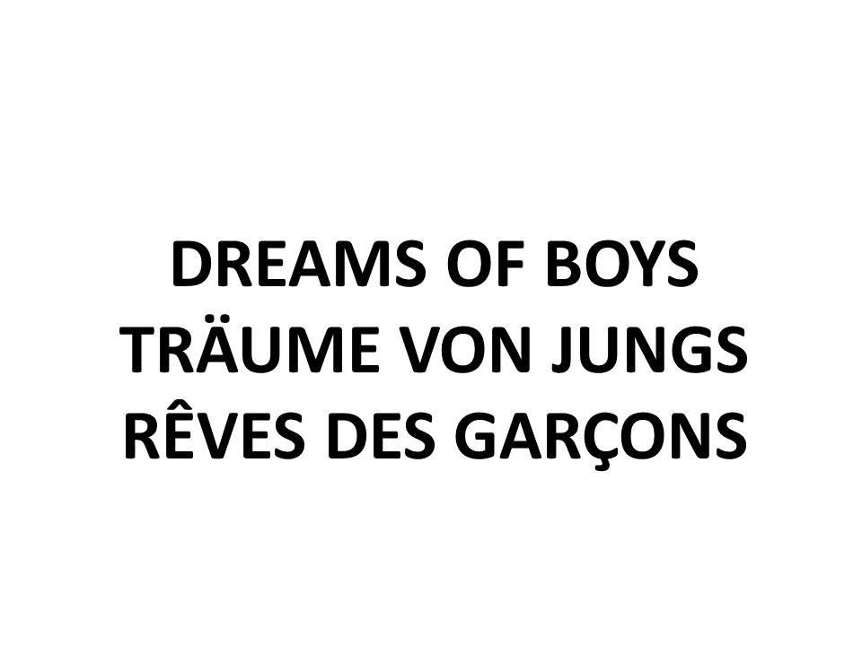 DREAMS OF BOYS TRÄUME VON JUNGS RÊVES DES GARÇONS
