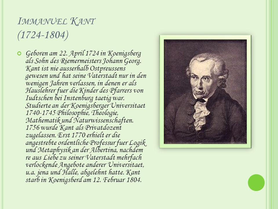 I MMANUEL K ANT (1724-1804) Geboren am 22.