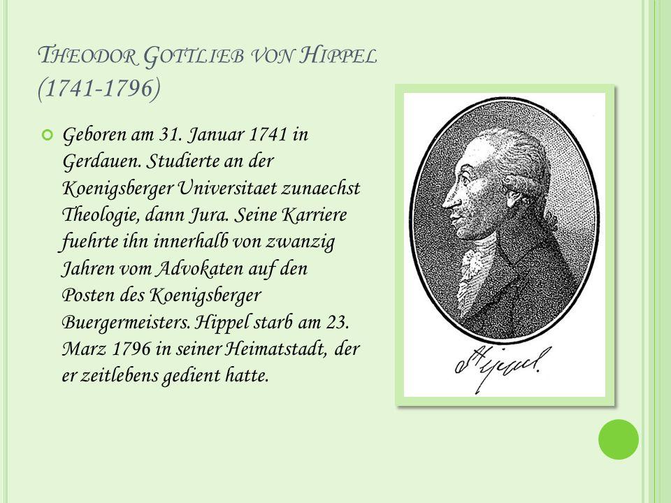 T HEODOR G OTTLIEB VON H IPPEL (1741-1796) Geboren am 31.