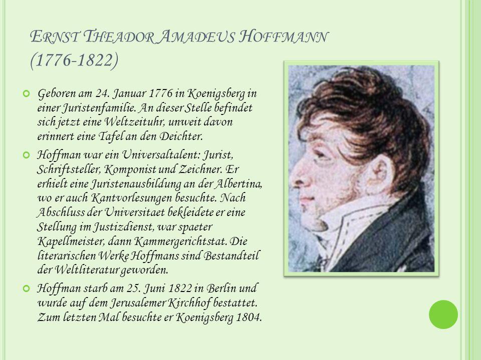 E RNST T HEADOR A MADEUS H OFFMANN (1776-1822) Geboren am 24.