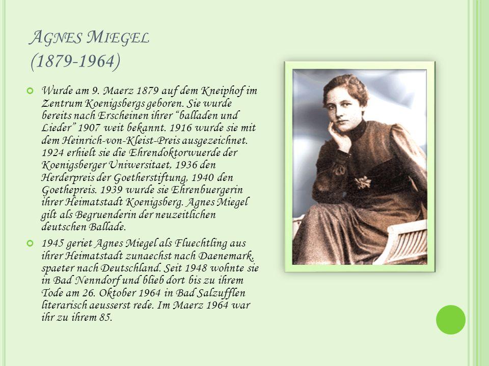 A GNES M IEGEL (1879-1964) Wurde am 9. Maerz 1879 auf dem Kneiphof im Zentrum Koenigsbergs geboren.