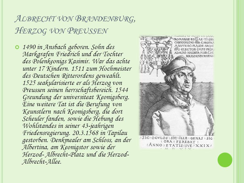 A LBRECHT VON B RANDENBURG, H ERZOG VON P REUSSEN 1490 in Ansbach geboren.
