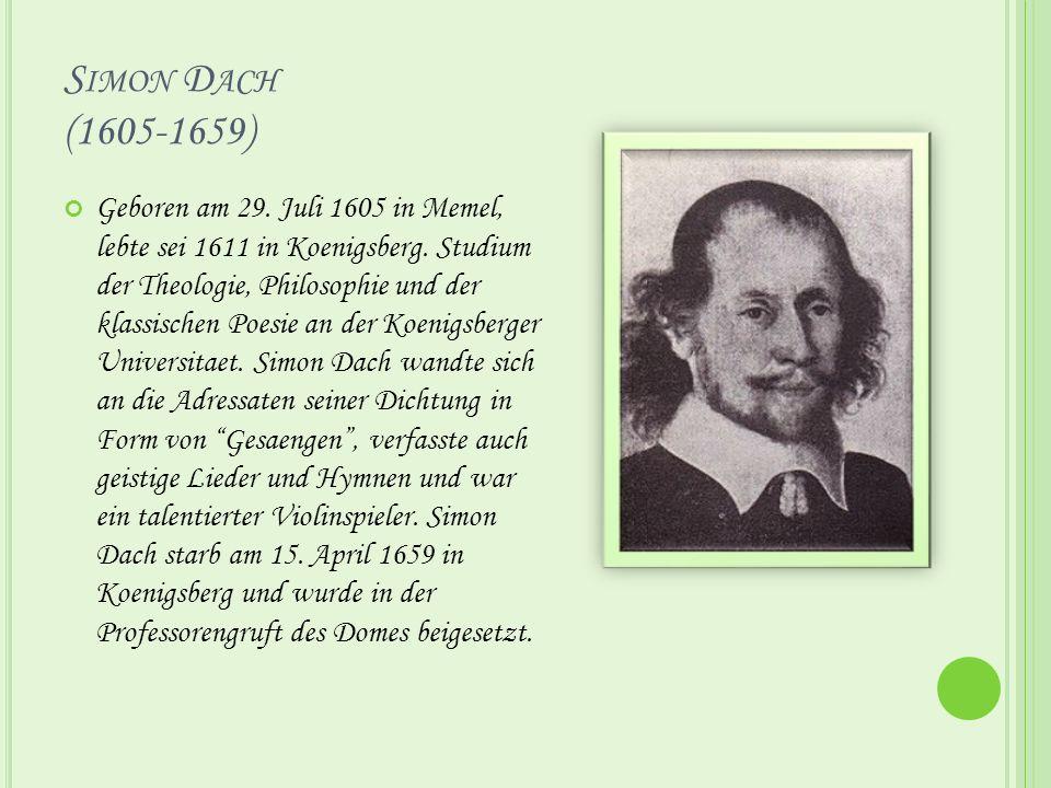S IMON D ACH (1605-1659) Geboren am 29. Juli 1605 in Memel, lebte sei 1611 in Koenigsberg.