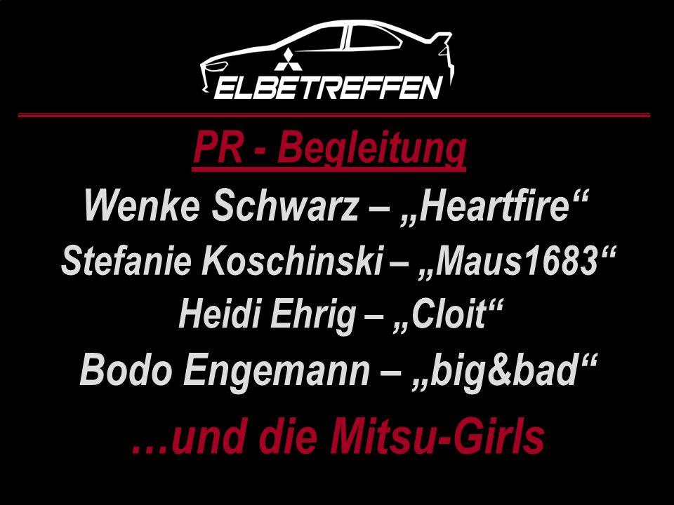 PR - Begleitung Bodo Engemann – big&bad Stefanie Koschinski – Maus1683 Heidi Ehrig – Cloit Wenke Schwarz – Heartfire …und die Mitsu-Girls