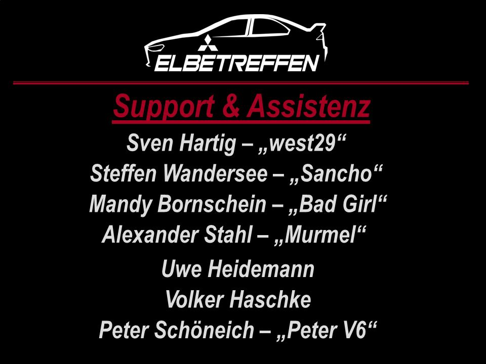 Support & Assistenz Sven Hartig – west29 Steffen Wandersee – Sancho Mandy Bornschein – Bad Girl Alexander Stahl – Murmel Uwe Heidemann Volker Haschke