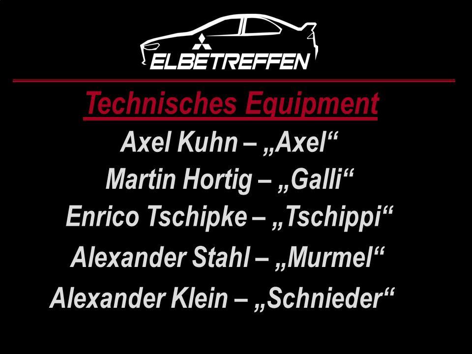 Technisches Equipment Axel Kuhn – Axel Martin Hortig – Galli Enrico Tschipke – Tschippi Alexander Stahl – Murmel Alexander Klein – Schnieder