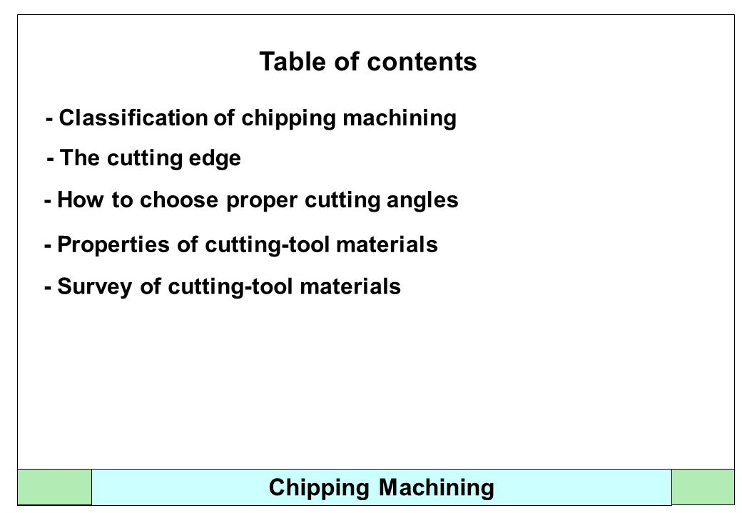 Chipping Machining Table of contents - Classification of chipping machining - The cutting edge - How to choose proper cutting angles - Properties of c