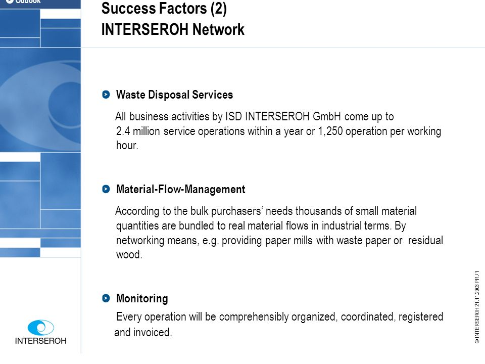 Success Factors (2) INTERSEROH Network Waste Disposal Services All business activities by ISD INTERSEROH GmbH come up to 2.4 million service operations within a year or 1,250 operation per working hour.