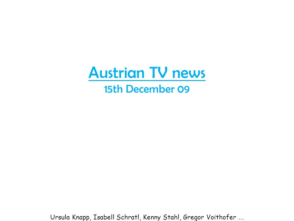 Austrian TV news 15th December 09 Ursula Knapp, Isabell Schratl, Kenny Stahl, Gregor Voithofer fotzenlecker