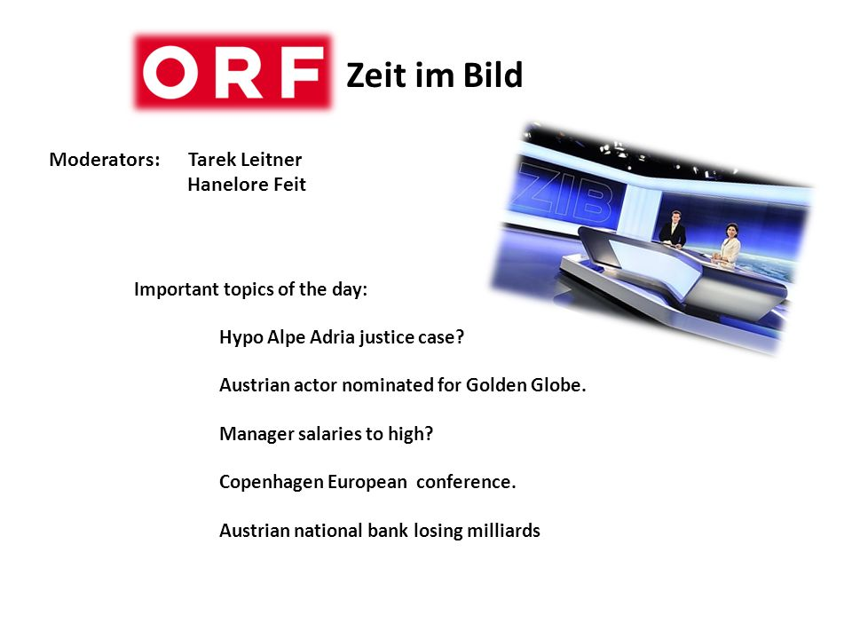 Zeit im Bild Moderators: Tarek Leitner Hanelore Feit Important topics of the day: Hypo Alpe Adria justice case.
