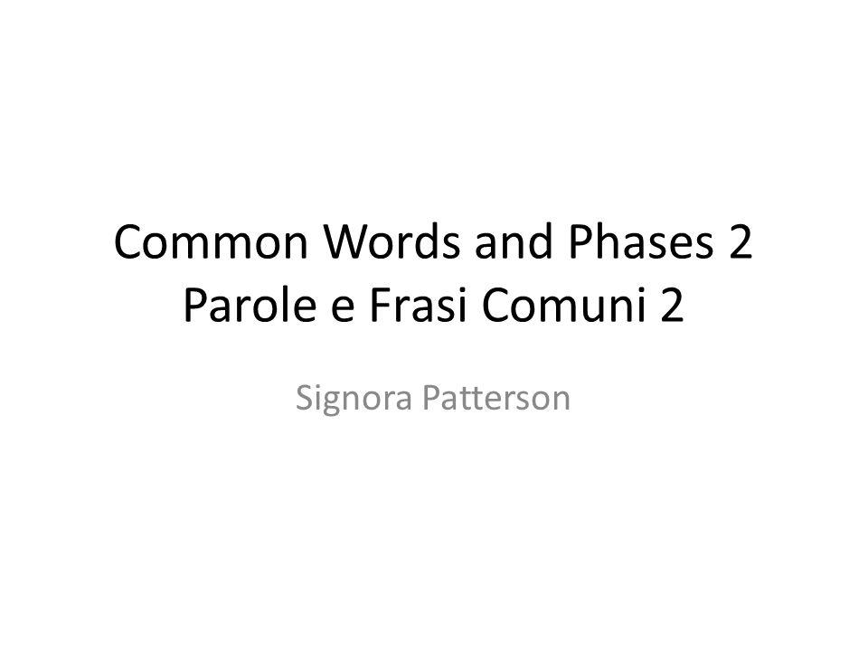 Common Words and Phases 2 Parole e Frasi Comuni 2 Signora Patterson