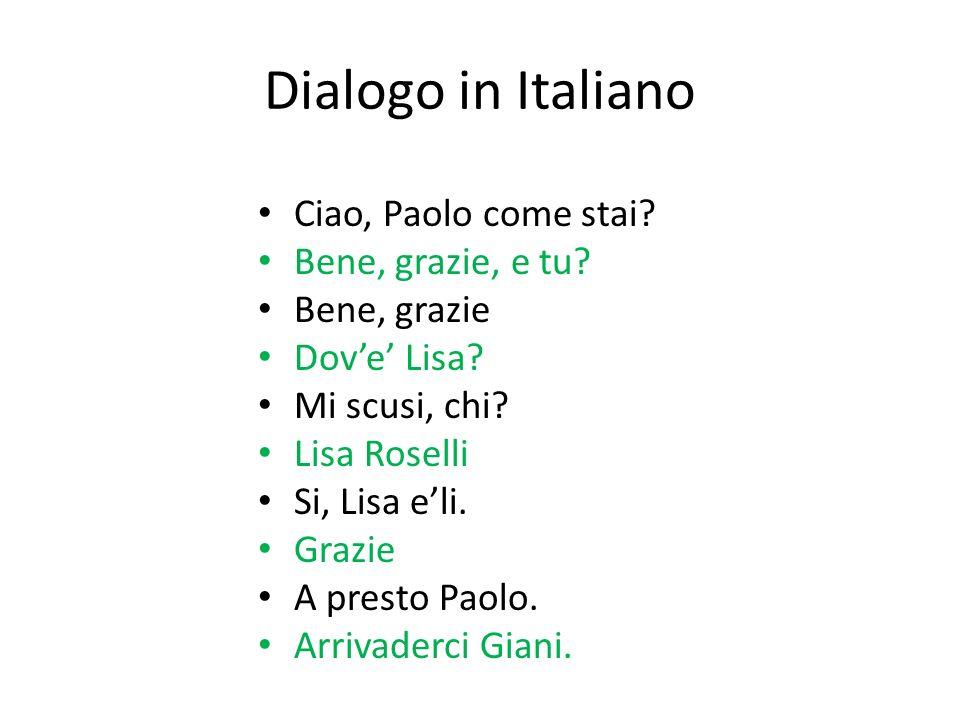 Dialogo in Italiano Ciao, Paolo come stai. Bene, grazie, e tu.
