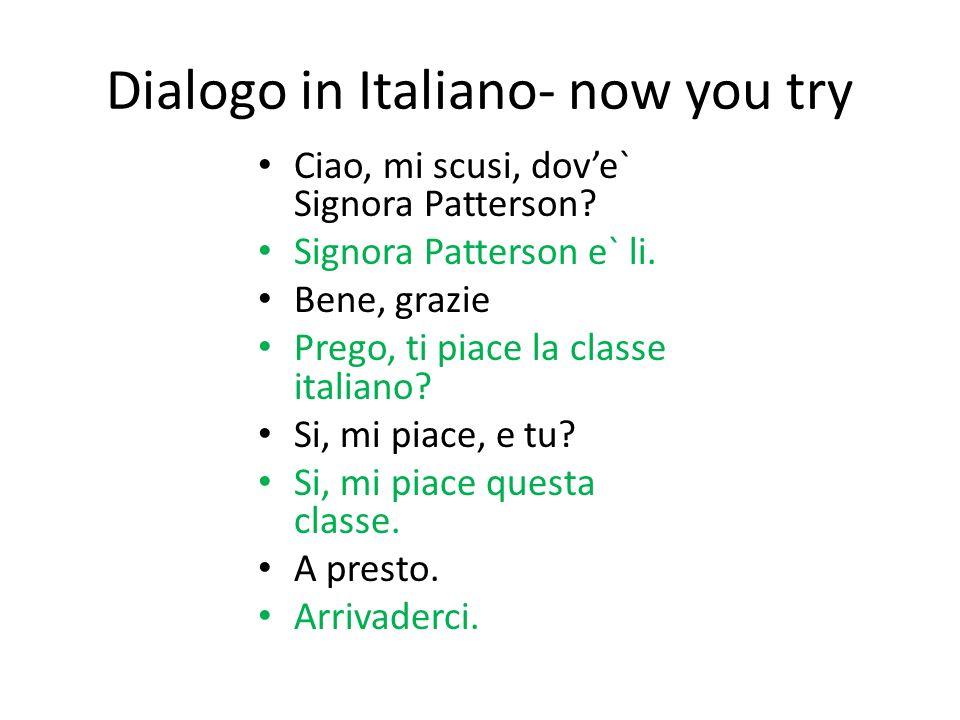 Dialogo in Italiano- now you try Ciao, mi scusi, dove` Signora Patterson.