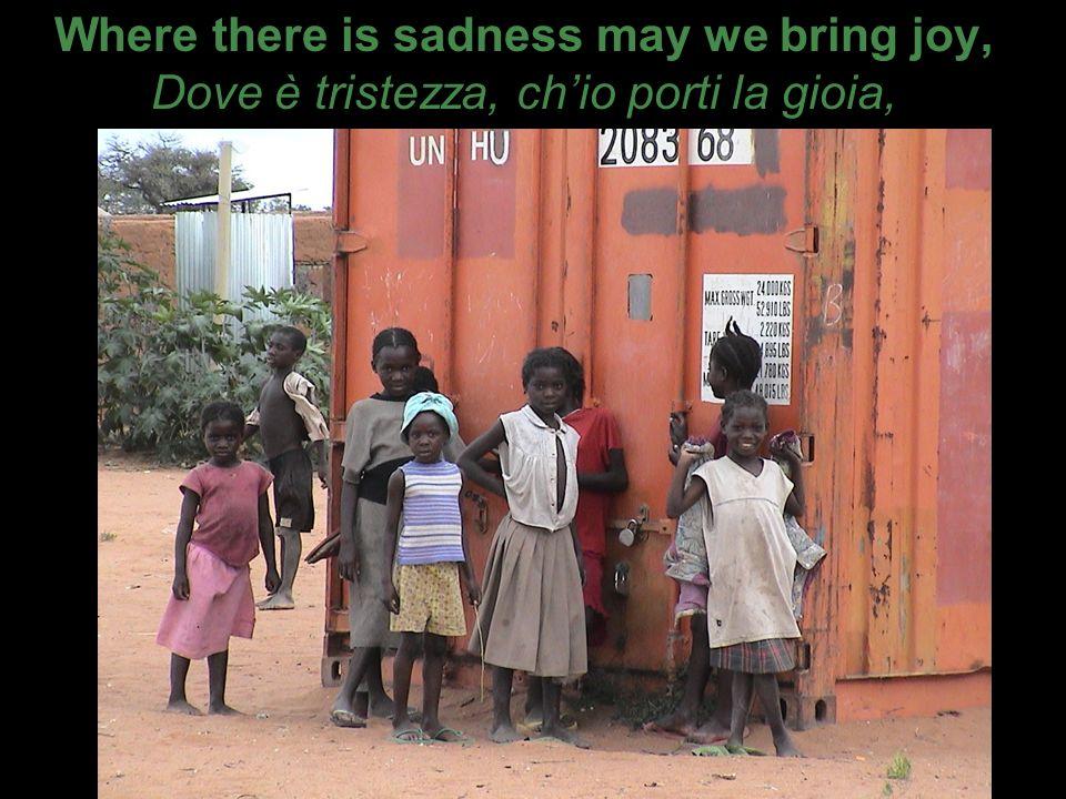 Where there is sadness may we bring joy, Dove è tristezza, chio porti la gioia,