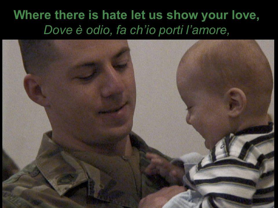 Where there is hate let us show your love, Dove è odio, fa chio porti lamore,