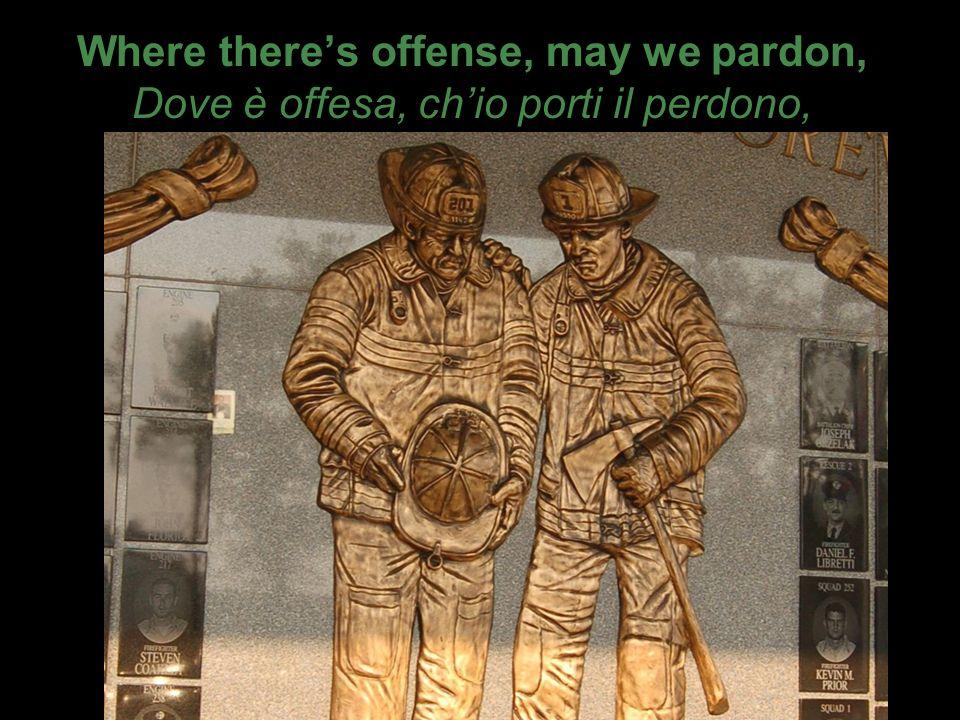 Where theres offense, may we pardon, Dove è offesa, chio porti il perdono,