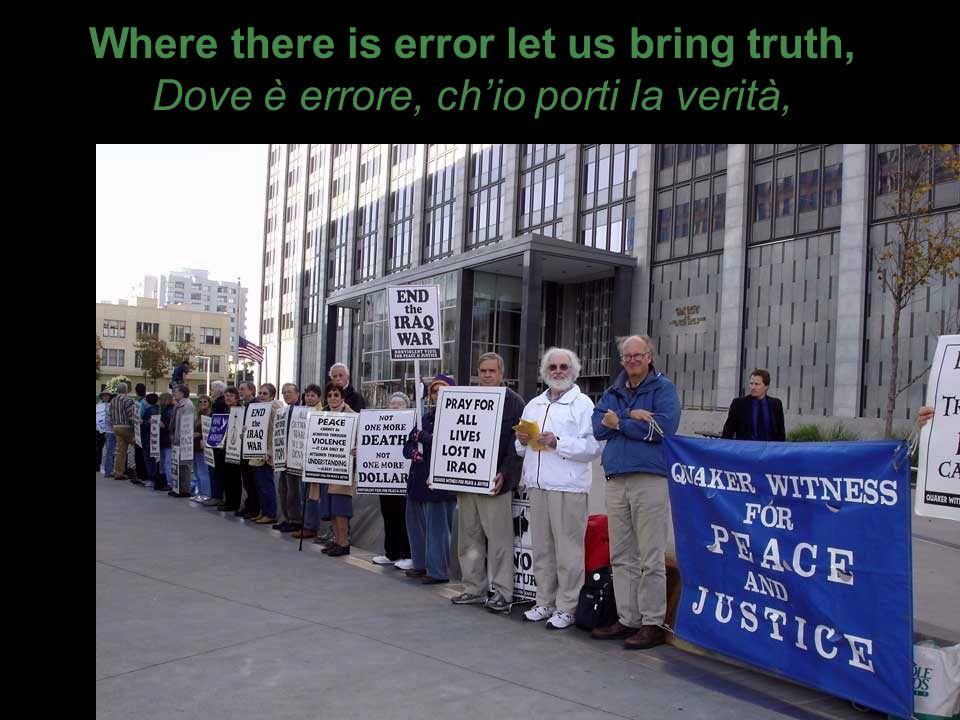 Where there is error let us bring truth, Dove è errore, chio porti la verità,