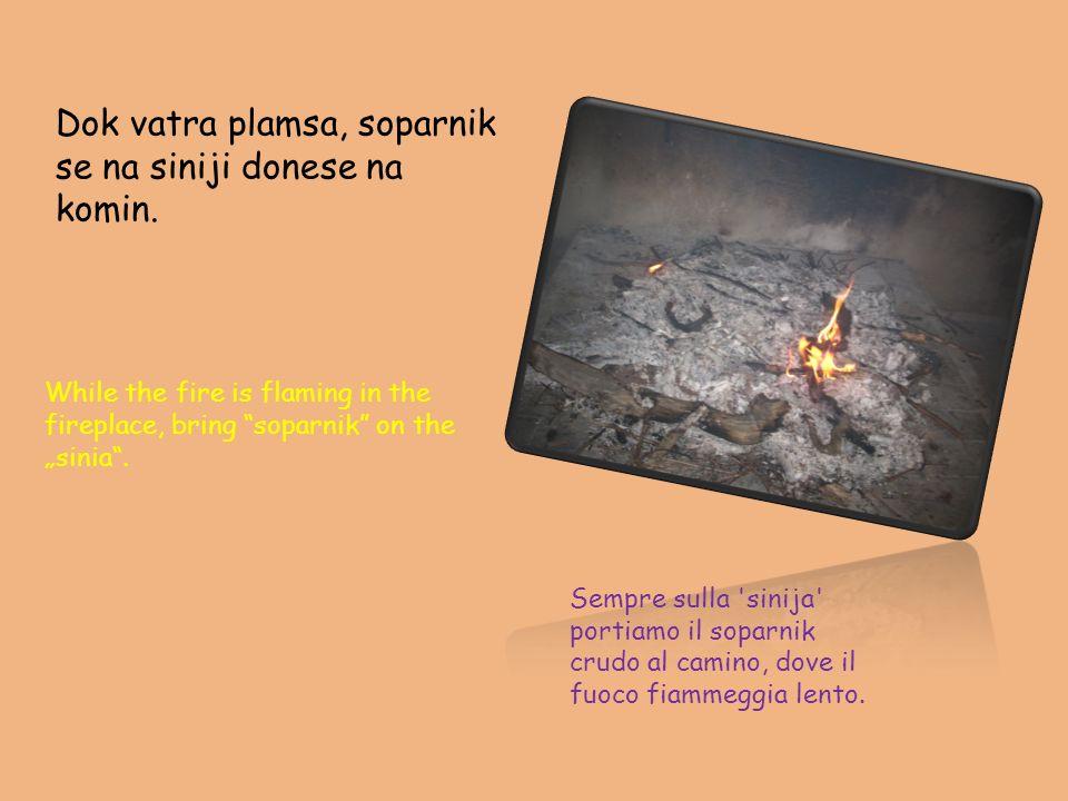 Dok vatra plamsa, soparnik se na siniji donese na komin.