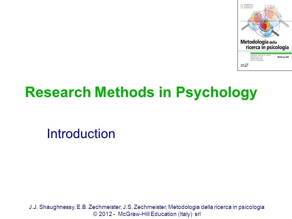 J.J. Shaughnessy, E.B. Zechmeister, J.S. Zechmeister, Metodologia della ricerca in psicologia © 2012 - McGraw-Hill Education (Italy) srl Research Meth