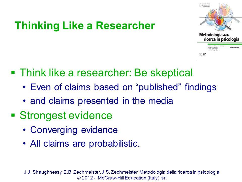 J.J. Shaughnessy, E.B. Zechmeister, J.S. Zechmeister, Metodologia della ricerca in psicologia © 2012 - McGraw-Hill Education (Italy) srl Thinking Like