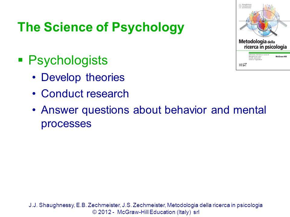 J.J. Shaughnessy, E.B. Zechmeister, J.S. Zechmeister, Metodologia della ricerca in psicologia © 2012 - McGraw-Hill Education (Italy) srl The Science o