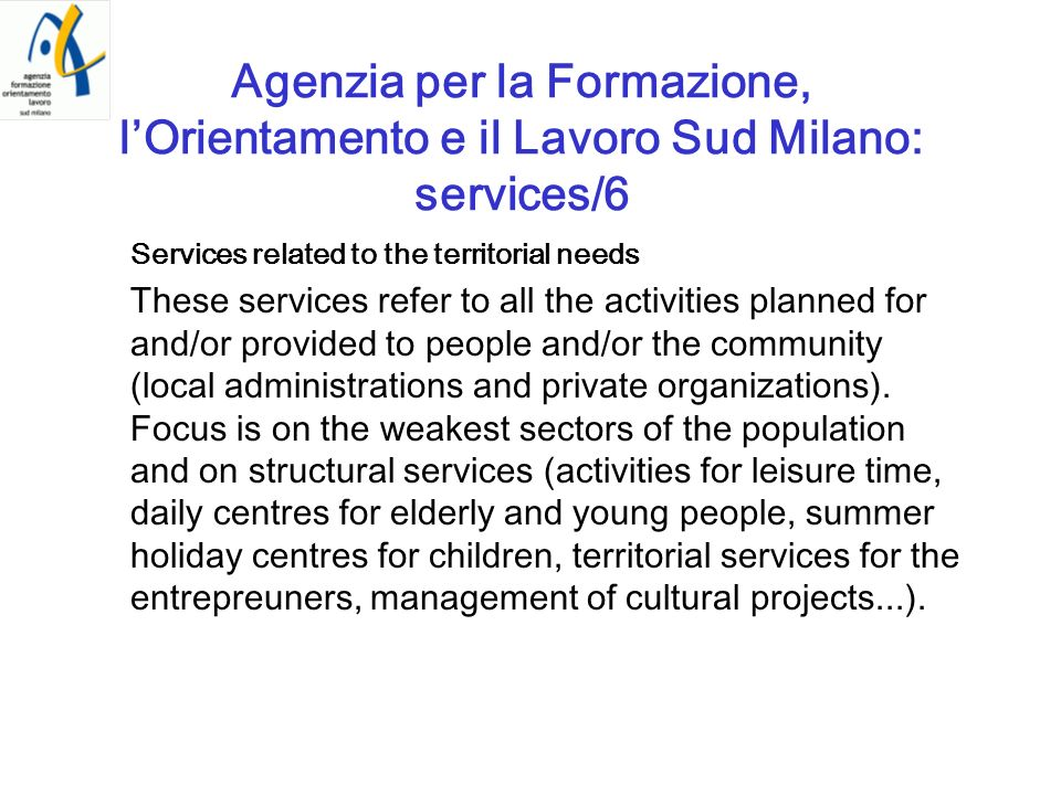 Agenzia per la Formazione, lOrientamento e il Lavoro Sud Milano: services/6 Services related to the territorial needs These services refer to all the