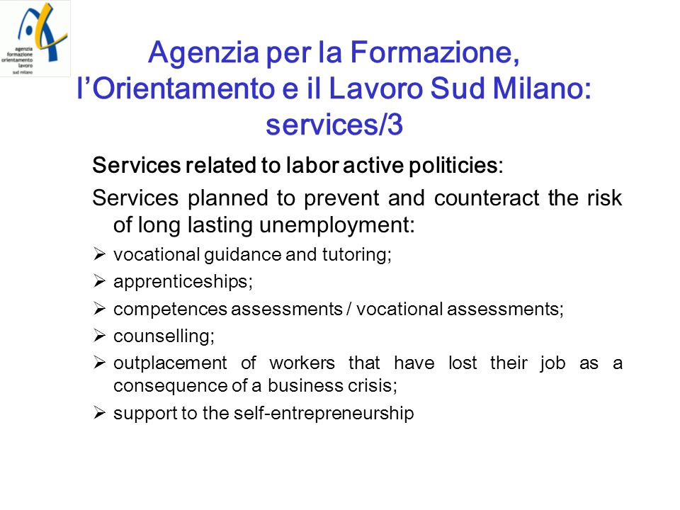 Agenzia per la Formazione, lOrientamento e il Lavoro Sud Milano: services/3 Services related to labor active politicies: Services planned to prevent a