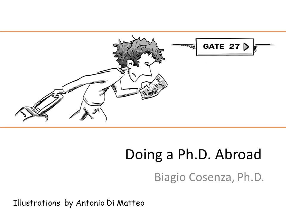 Doing a Ph.D. Abroad Biagio Cosenza, Ph.D. Illustrations by Antonio Di Matteo