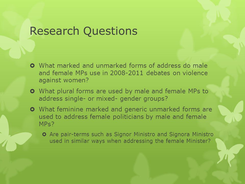 Research Questions What marked and unmarked forms of address do male and female MPs use in debates on violence against women.