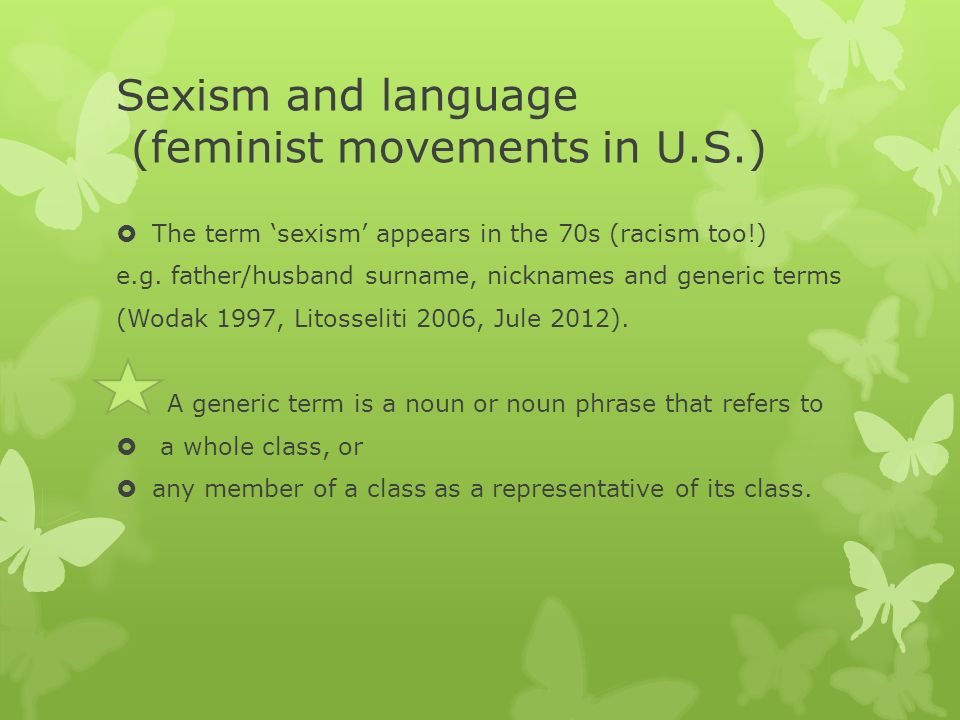 Sexism and language (feminist movements in U.S.) The term sexism appears in the 70s (racism too!) e.g.