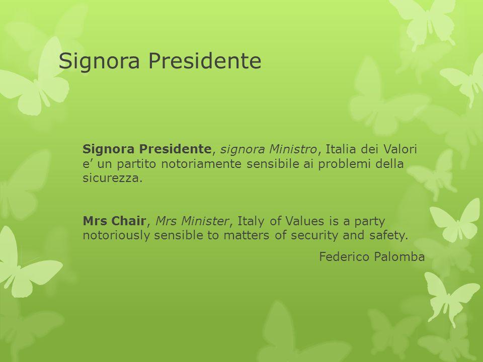 Signora Presidente Signora Presidente, signora Ministro, Italia dei Valori e un partito notoriamente sensibile ai problemi della sicurezza.