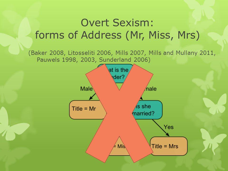 Overt Sexism: forms of Address (Mr, Miss, Mrs) (Baker 2008, Litosseliti 2006, Mills 2007, Mills and Mullany 2011, Pauwels 1998, 2003, Sunderland 2006)