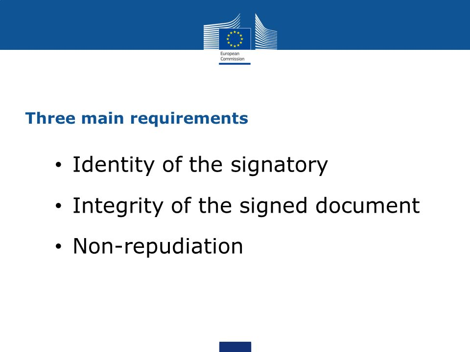 Identity of the signatory Integrity of the signed document Non-repudiation Three main requirements