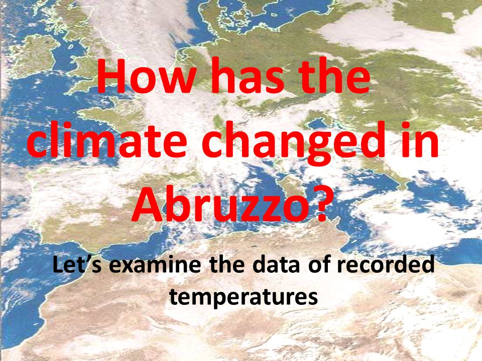 How has the climate changed in Abruzzo Lets examine the data of recorded temperatures